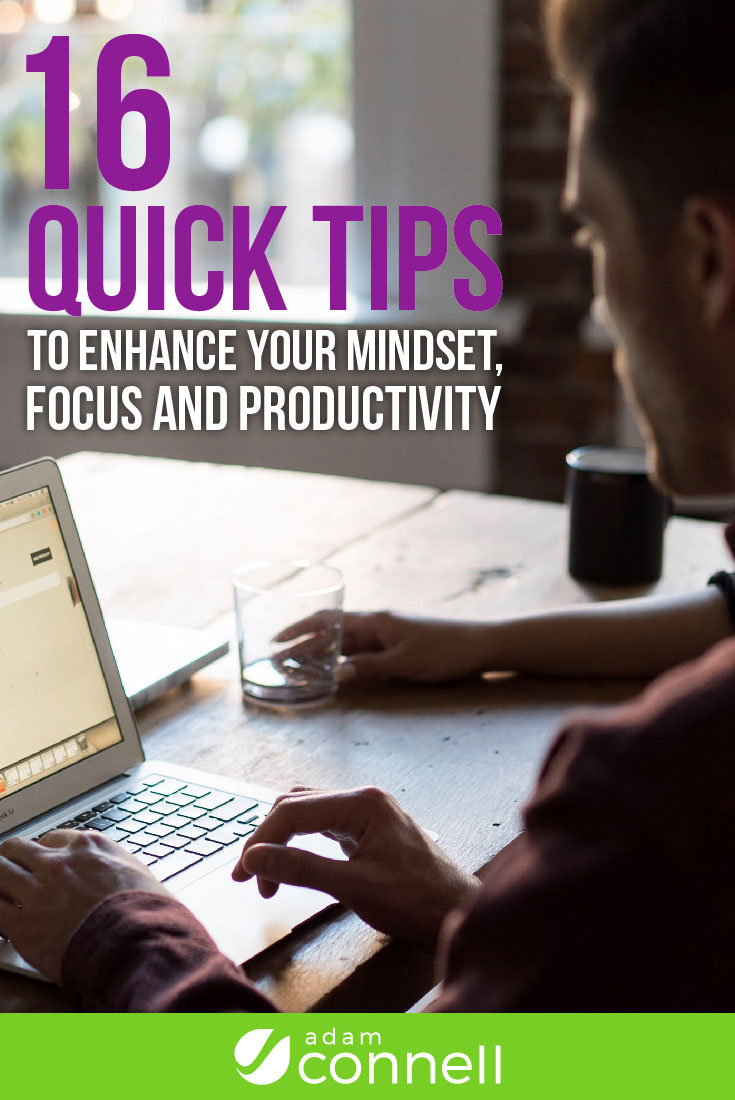 Quick Tips To Enhance Your Mindset, Focus And Productivity
